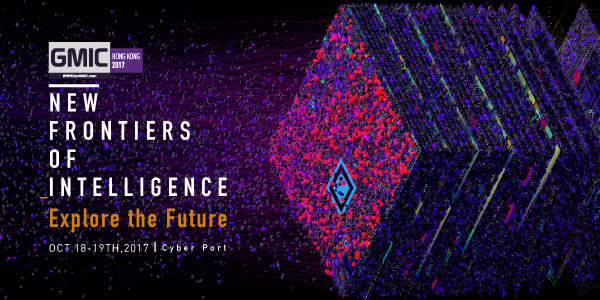 GMIC Hong Kong 2017: New Frontiers of Intelligence — Explore the Future